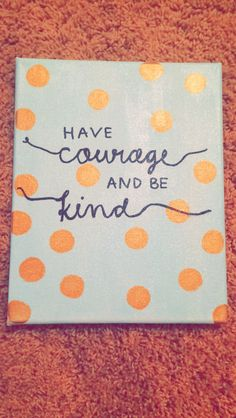 "simple and easy to paint canvas!   ""Have courage and be kind"" Cinderella quote"