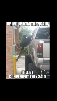 """Drive up ATM they said. It'll be convenient they said."" FROM: Funny Humor Quotes and Jokes Funny Shit, The Funny, Funny Jokes, Hilarious, Funny Stuff, Funny Things, Crazy Funny, Sarcastic Humor, Truck Quotes"