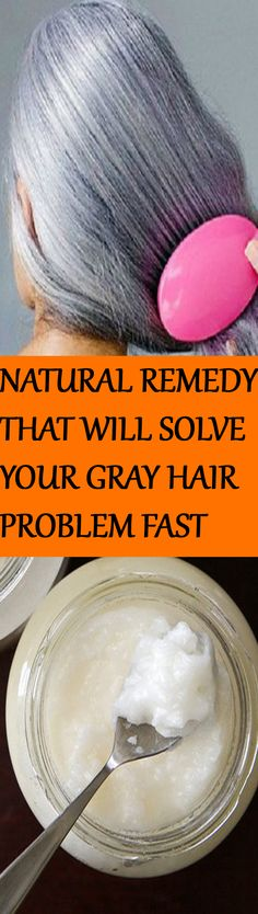 GOODBYE GREY HAIR: TRY THIS NATURAL SOLUTION THAT WILL SOLVE YOUR GRAY HAIR PROBLEM IN NO TIME (RECIPE)