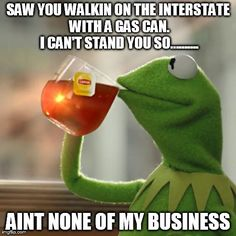 But Thats None Of My Business - Kermit meme