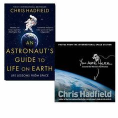 Chris Hadfield 2 Books Set Collection, You Are Here, An Astronauts Guide To Life On Earth...