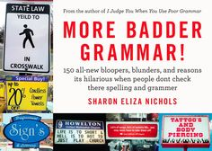 More Badder Grammar!: 150 All-New Bloopers, Blunders, and Reasons Its Hilarious When People Dont Check There Spelling and Grammer ~ Sharon Eliza Nichols.  LOL ar