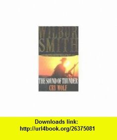 Wilbur Smith Omnibus The Sound of Thunder, and, Cry Wolf (9780330432696) Wilbur Smith , ISBN-10: 0330432699  , ISBN-13: 978-0330432696 ,  , tutorials , pdf , ebook , torrent , downloads , rapidshare , filesonic , hotfile , megaupload , fileserve