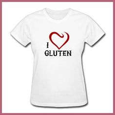 Women I love Gluten Funny short sleeve T Shirts casual White