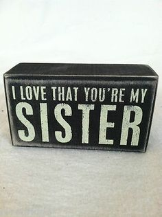 """Black wooden box sign. """"I love that you're my sister.""""  My twis gave me this and I love it so much!"""