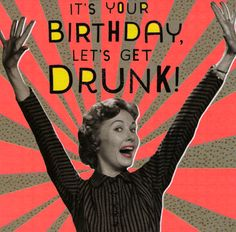 Funny Birthday card - Let's get Drunk - Nutty Neon Happy Birthday Drinks, Happy Birthday Vintage, Funny Happy Birthday Wishes, Happy Birthday Pictures, Happy Birthday Greetings, Birthday Messages, Funny Birthday Cards, Birthday Images, Birthday Humorous