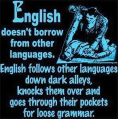 True. My dad also likes to say that the French speak as though they have mush in their mouths, and Germans speak like they stole the French's mush and choked on it.