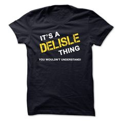 """Its A DELISLE ► Thing, You Wouldnt UnderstandIf You are a DELISLE, You Understand...Everyone else has no idea ;-) Get This """"Its A DELISLE Thing..."""" T- Shirt. This makes the perfect gift for any DELISLE! Available as unisex tee, womens tee, and hoodieDELISLE"""