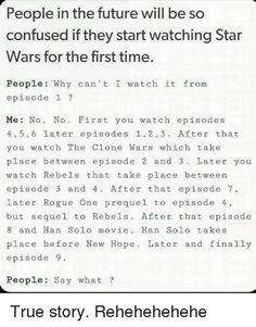I think my only real requirement would be that you MUST watch 4,5, & 6 FIRST. After that, everything else can be whatever order. | Star wars