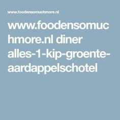 www.foodensomuchmore.nl diner alles-1-kip-groente-aardappelschotel