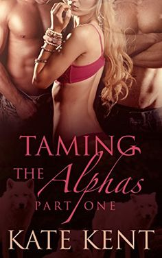 Taming the Alphas: Part One: Paranormal Werewolf Shifter Romance - Kindle edition by Kate Kent. Paranormal Romance Kindle eBooks @ Amazon.com.