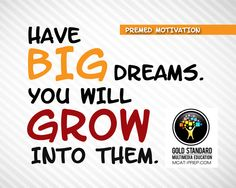 MCAT motivation from Gold Standard MCAT Prep - have big dreams, you will grow into them. http://www.mcat-prep.com/ #premed #prehealth #futuredoc #mcat2015