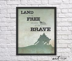 Land of the Free because of the Brave typography quote art DIY print with a silhouette depicting the flag raising on Iwo Jima.  See other PATRIOTIC