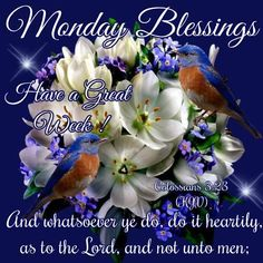 Monday Blessing, Colossians 3:23- Have a Great Week!!