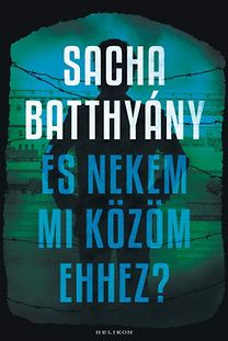 Sacha Batthyany: És nekem mi közöm ehhez? - A családom története