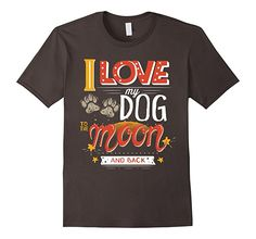 : I Love My Dog To The Moon And BackT-Shirt: Clothing
