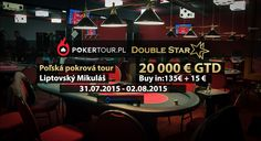 Poľská Poker Tour s GTD 20 000€ 31.7. - 2.8.2015 Club DoubleStar Liptovský Mikuláš Poker, Tours, Club, Ska