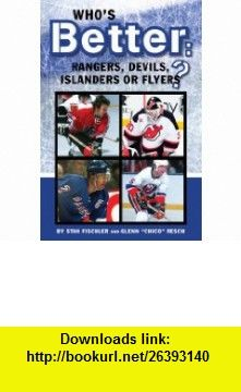 Whos Better Rangers, Devils, Islanders or the Flyers (9780912608358) Stan Fischler, Glenn Resch , ISBN-10: 0912608358  , ISBN-13: 978-0912608358 ,  , tutorials , pdf , ebook , torrent , downloads , rapidshare , filesonic , hotfile , megaupload , fileserve