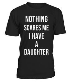 """# I HAVE A DAUGHTER CHRISTMAS FATHER'S MOTHER'S DAY T-SHIRT . Special Offer, not available in shops Comes in a variety of styles and colours Buy yours now before it is too late! Secured payment via Visa / Mastercard / Amex / PayPal How to place an order Choose the model from the drop-down menu Click on """"Buy it now"""" Choose the size and the quantity Add your delivery address and bank details And that's it! Tags: NOTHING SCARE ME I HAVE A DAU"""