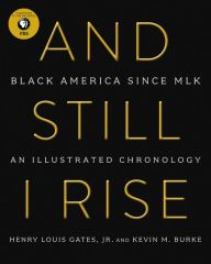 And Still I Rise: Black America Since MLK by Henry L. Gates, Kevin M. Burke | | 9780062427007 | Hardcover | Barnes & Noble