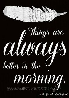 Better In The Morning - To Kill A Mockingbird Quote