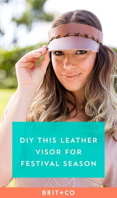 Pack this DIY leather visor in your festival bag for a stylish + functional accessory.