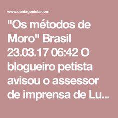 """""""Os métodos de Moro""""  Brasil 23.03.17 06:42 O blogueiro petista avisou o assessor de imprensa de Lula que a Lava Jato preparava uma batida policial contra seu chefe.  Mas ele fez muito mais do que isso.  Ele deu a lista completa dos 43 alvos da PF.  E acusou diretamente o juiz Sergio Moro pelo vazamento dos dados sigilosos.  Ele escreveu:  """"São informações sigilosas que agentes do Estado estão repassando a entes privados (grupos de mídia) de forma absolutamente ilegal e com a finalidade de…"""