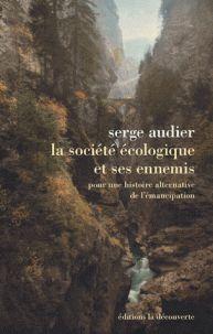 La société écologique et ses ennemis / Serge Audier . - La Découverte, 2017