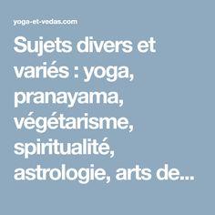 Sujets divers et variés : yoga, pranayama, végétarisme, spiritualité, astrologie, arts des mandalas, musique classique indienne