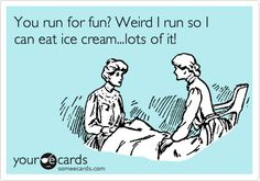 You run for fun? Weird I run so I can eat ice cream...lots of it!  (Actually, I skip the running and just eat the ice cream....lots of it)