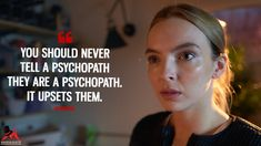 Villanelle: You should never tell a psychopath they are a psychopath. It upsets them. Psycho Quotes, Girl Quotes, Woman Quotes, Psychopath Quotes, Psycho Girlfriend, The White Princess, Jodie Comer, Tv Show Quotes, Great Films