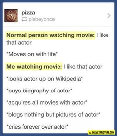 Whenever I watch a movie… Or tv show...