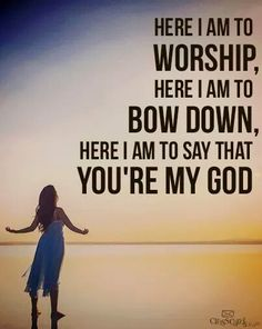 "Heart and mind check: ""Here I am to worship, here I am to bow down, here I am to…"