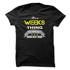 Its a WEEKS thing. - #black shirt #tumblr sweatshirt. GET => https://www.sunfrog.com/Names/Its-a-WEEKS-thing-0F94F5.html?68278