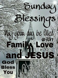 SUNDAY BLESSINGS!!! MAY YOUR DAY BE FILLED WITH FAMILY, LOVE and JESUS!!! GOD Bless You!!!