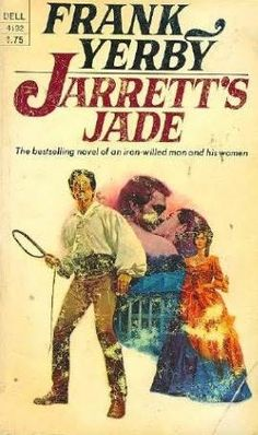 """Jarret's Jade""  by Frank Yerby ~ His novels were the antebellum romances of the 1950s and escapist reads."