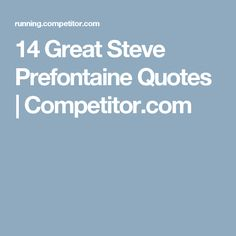 14 Great Steve Prefontaine Quotes | Competitor.com