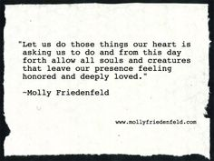 Inspirational quotes, radio programs, musings, books, and connecting with Angels boot camps: www.mollyfriedenf... The Book of Simple Human Truths available at www.amazon.com