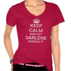 Keep Calm and let Darlene handle it Tee Shirts