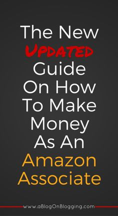 How To Make Money As An Amazon Associate - A Blog On Blogging