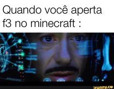 Realmente kkk Minecraft Stores, Minecraft Funny, Haha Funny, Funny Memes, Memes Do Dia, Gaming Memes, Marvel Memes, Tony Stark, Best Memes