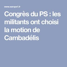 Congrès du PS : les militants ont choisi la motion de Cambadélis