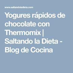 Yogures rápidos de chocolate con Thermomix | Saltando la Dieta - Blog de Cocina