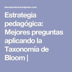 Estrategia pedagógica: Mejores preguntas aplicando la Taxonomía de Bloom  
