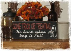 Gone Trick or Treating Be back when bag is Full with Cute Trick or Treater Ghost Candy -Wood Sign- Halloween Decor. $18.50, via Etsy.