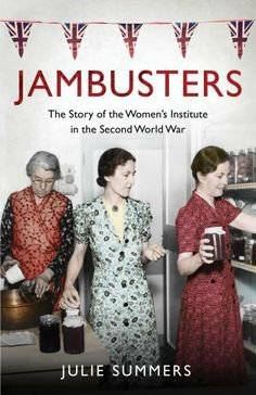 Jambusters: The Story of the Women's Institute in the Second World War by Julie Summers, http://www.amazon.co.uk/dp/0857200461/ref=cm_sw_r_pi_dp_m8nKtb1D9F3YJ