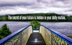 """""""The secret of your future is hidden in your daily routine and with routine comes the ability to do something without great effort."""" #quote"""