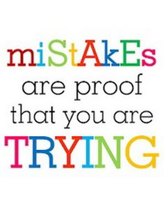 We must not be afraid to make mistakes.Mistakes give us the best lessons in life and teach us to be better.