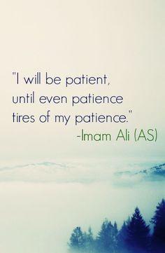 i wil be patient, until even patience tires of my patience , Imam Ali Hazrat Ali Sayings, Imam Ali Quotes, Allah Quotes, Muslim Quotes, Quran Quotes, Religious Quotes, Arabic Quotes, Wisdom Quotes, Me Quotes