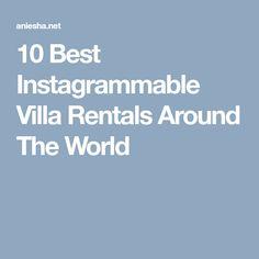 10 Best Instagrammable Villa Rentals Around The World